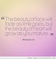 Beauty Fades Quote Best Of The Beauty Of Face Will Fade As Time Goes But The Beauty Of Heart