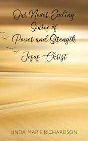 Our Never Ending Source of Power and Strength Jesus Christ by Linda Marie  Richardson | eBook