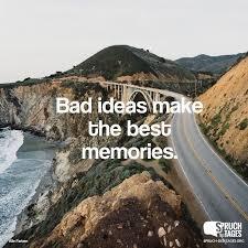 Bad Ideas Make The Best Memories Lovely Schöne Sprüche