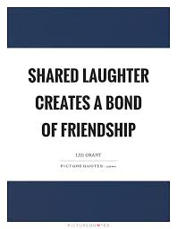 Quotes About Friendship And Laughter Beauteous Shared Laughter Creates A Bond Of Friendship Picture Quotes