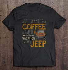 All I Want Is Coffee A Tattoo And A Vacation In My Jeep