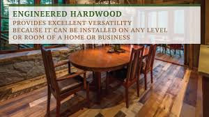 engineered hardwoods are versatile and can be installed in many rooms