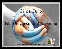 21 DE JULIO DÍA UNIVERSAL DEL DERECHO. Hoy se celebra en todo el mundo el  Día Universal del Derecho. El Derecho es el orden normativo e institucional  de la conducta humana en