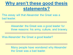 how to make your thesis snap your roadmap to a good thesis ppt  why aren t these good thesis statements this essay will that alexander the great