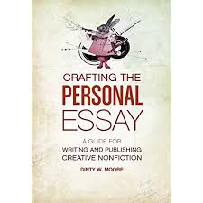 The Art Of The Personal Essay Amazon Com Crafting The Personal Essay A Guide For Writing