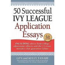 successful ivy league application essays includes advice from  50 successful ivy league application essays includes advice from college admissions offices and the 25