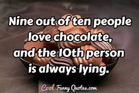 Chocolate Love Quotes Fascinating Nine Out Of Ten People Love Chocolate And The 48th Person Is Always