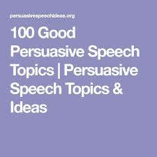 the best persuasive speech topics ideas speech  100 good persuasive speech topics persuasive speech topics ideas