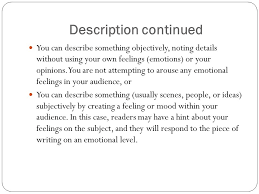 an organizational approach using various patterns of essay  description continued you can describe something objectively noting details out using your own feelings