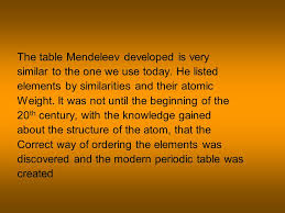 Periodic Table. History The modern periodic table is based ...