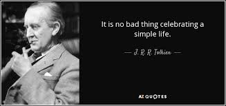 Simple Life Quotes New J R R Tolkien Quote It Is No Bad Thing Celebrating A Simple Life