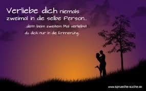 Verliebe Dich Niemals Zweimal In Die Selbe Person Sprüche Zum