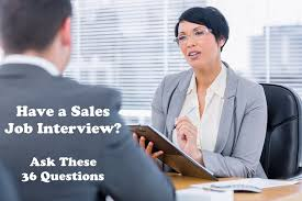 i have a job interview 36 questions to ask in a sales job interview