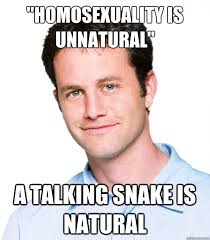 "HOmosexuality is unnatural"" A talking snake is natural ... via Relatably.com"