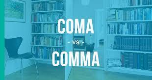 Coma Vs Comma How To Use Each Correctly Enhancemywriting Com