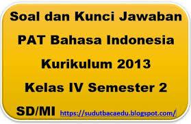 Namun disini saya berusaha membantu menyediakannya. Soal Dan Kunci Jawaban Pat Bahasa Indonesia Kelas Iv Semester 2 Sd Mi Sudut Baca