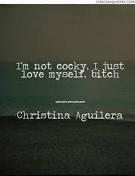 Cocky Quotes Extraordinary Christina Aguilera Vanity I'm Not Cocky I Just Love Myself Bitch
