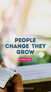 People Change They Grow Quote By Jacob Young Quotesbook