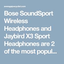 Bose Soundsport Wireless Headphones Vs Jaybird X3 Sport