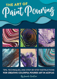 Amazoncom The Art Of Paint Pouring Tips Techniques And Step By