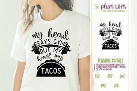 Are you searching for gym png images or vector? My Head Says Gym Heart Says Tacos Svg Design Svg Design Shirt Designs Design