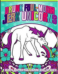 drunk foul mouth unicorns a weird inappropriate coloring book for s