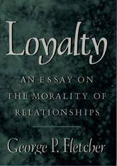 loyaltyan essay on the morality of relationships   oxford scholarship loyalty an essay on the morality of relationships