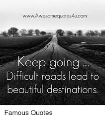 Road Quotes Awesome WwwAwesomequotes48ucom Keep Going Difficult Roads Lead To Beautiful