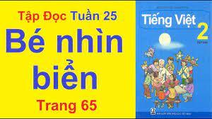 Tiếng Việt Lớp 2 Tuần 25 Tập Đọc – Bé Nhìn Biển – Trang 65 – 66 - YouTube