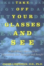 Take Off Your Glasses And See A Mind Body Approach To