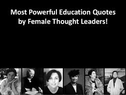 Educational Leadership Quotes Cool Most Powerful Education Quotes By Female Thought Leaders