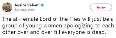 lord of the flies adaptation will have all girl cast daily mail  saying it like she means it author jessica valenti joked that instead of killing one