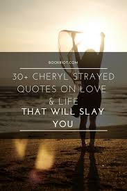 Cheryl Strayed Quotes Adorable 48 Cheryl Strayed Quotes On Love And Life That Will Slay You