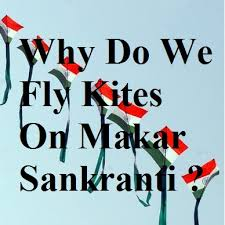 why do we fly kites on makar sankranti or uttarayan happy  but you ever think that why do we fly kites on makar sankranti or on uttarayan so here you will get the answer of this question about kite flying ritual