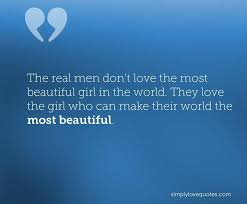 Beautiful Girl Love Quotes Best Of The Real Men Don't Love The Most Beautiful Girl In The World They
