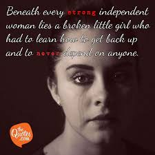 Beneath Every Strong Independent Woman Lies A Broken Unknown Quotes
