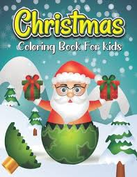 Printable christmas coloring pages, holiday games for kids. Christmas Coloring Book For Kids Easy And Cute Christmas Holiday Coloring Book For Kids 50 Coloring Pages Of Santa Claus Reindeer Snowmen Trees Brookline Booksmith