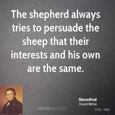stendhal quotes quotehd the shepherd always tries to persuade the sheep that their interests and his own are the
