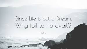 """Life Is But A Dream Quote Best of Li Bai Quote """"Since Life Is But A Dream Why Toil To No Avail"""" 24"""