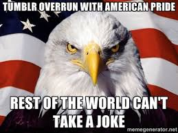 TUMBLR OVERRUN WITH AMERICAN PRIDE REST OF THE WORLD CAN'T TAKE A ... via Relatably.com