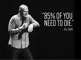 Bill Burr on Pinterest | Comedy, Dave Chappelle and Louis Ck via Relatably.com
