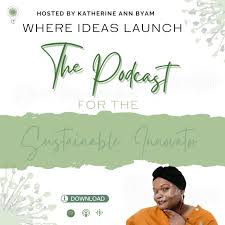 Where Ideas Launch - The Podcast for the Sustainable Innovator