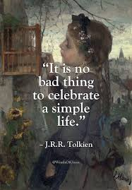 "Simple Life Quotes Mesmerizing It Is No Bad Thing To Celebrate A Simple Life"" JRR Tolkien"
