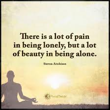 Quotes About Being Lonely Impressive There Is A Lot Of Pain In Being Lonely But A Lot Of Beauty In Being