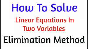 elimination method how to solve linear equations in two variables