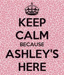 KEEP CALM BECAUSE ASHLEY'S HERE Poster | ashley | Keep Calm-o-Matic