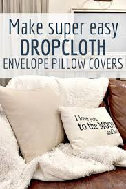 drop cloth can be used for so many diffe things learn how to make super easy drop cloth pillow covers with this easy to follow tutorial