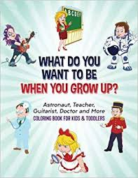 do i want to be a doctor what do you want to be when you grow up astronaut teacher