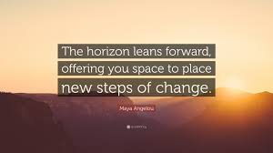 Maya Angelou Quote The Horizon Leans Forward Offering You Space
