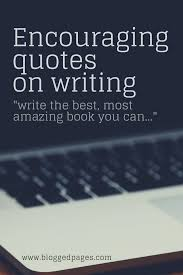 10 Encouraging Quotes On Writing